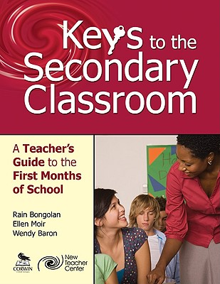 Keys to the Secondary Classroom By Bongolan, Rain/ Moir, Ellen/ Baron, Wendy