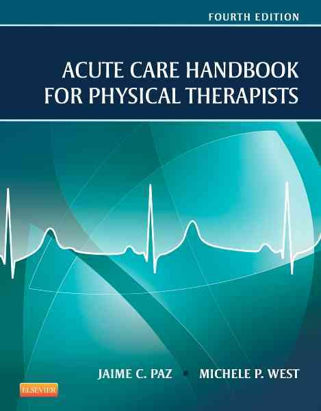 Acute Care Handbook for Physical Therapists By Paz, Jaime C./ West, Michele P.